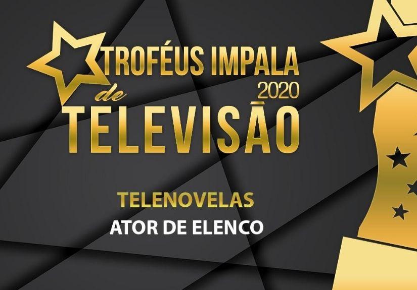 Troféus Impala de Televisão 2020: Nomeados para Melhor Ator de Elenco em Telenovela